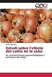 Estudi sobre l'efecte del cultiu de la ceba: en característiques agromorfològiques i químiques del calçot (Spanish Edition)