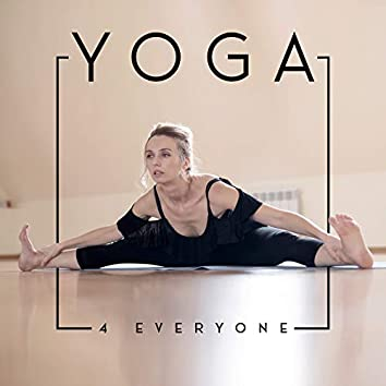 Yoga 4 Everyone: Universal Ambient Music for Yoga Exercises, Practice and Learning