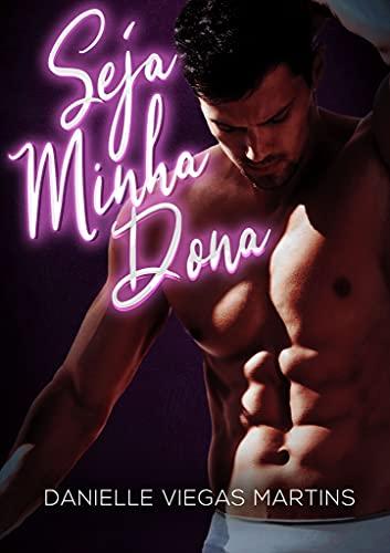 SEJA MINHA DONA : Duologia Dona & Submisso - Livro 1