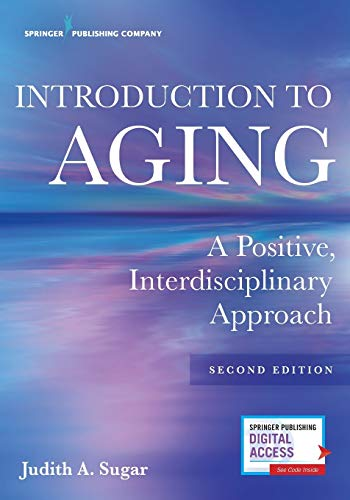 Compare Textbook Prices for Introduction to Aging: A Positive, Interdisciplinary Approach 2 Edition ISBN 9780826162939 by Sugar PhD, Judith A.
