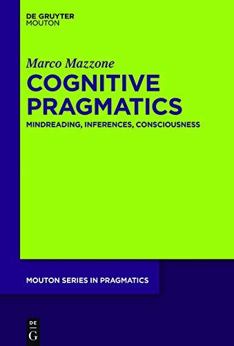 Cognitive Pragmatics: Mindreading, Inferences, Consciousness (Mouton Series in Pragmatics [MSP] Book 20)