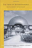 The Aims of Anthroposophy and the Purpose of the Goetheanum: (cw 84) (Collected Works of Rudolf Steiner)