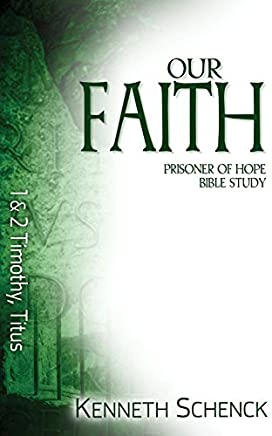Our Faith: 1 & 2 Timothy, Titus (Prisoner of Hope Bible Study) by Kenneth Schenck (2012-10-01)