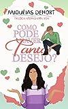 Como Pode Haver Tanto Desejo?: Trilogia Apenas Uma Vida - Livro 1