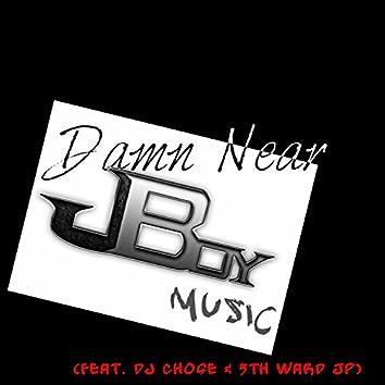 Damn Near (feat. Dj Chose & 5th Ward JP)