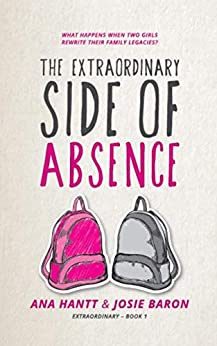 The Extraordinary Side of Absence: An empowering story about sisterhood and love (English Edition) por [Ana Hantt, Josie Baron]