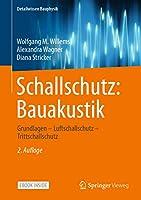 Schallschutz: Bauakustik: Grundlagen – Luftschallschutz – Trittschallschutz (Detailwissen Bauphysik)