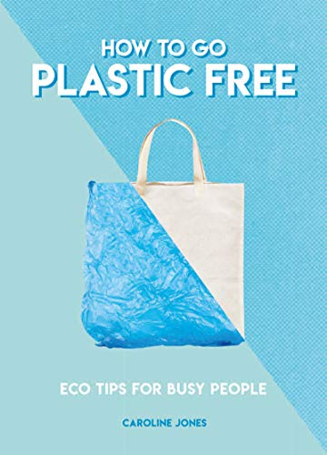 How to Go Plastic Free: Eco Tips for Busy People