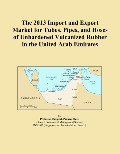 The 2013 Import and Export Market for Tubes, Pipes, and Hoses of Unhardened Vulcanized Rubber in the United Arab Emirates
