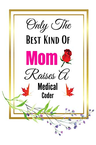 Mothers Day Gifts For Medical Coder Mom: Perfect Mothers Day Gifts For Women, Daughter, Sister, Mom, Wife, Grandma, Mother-in-law, Daughter-in-law & ... Cute Gifts For Birthday or Valentines Day.