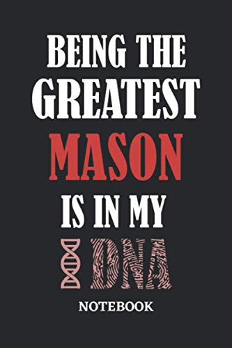 Being the Greatest Mason is in my DNA Notebook: 6x9 inches - 110 dotgrid pages • Greatest Passionate Office Job Journal Utility • Gift, Present Idea