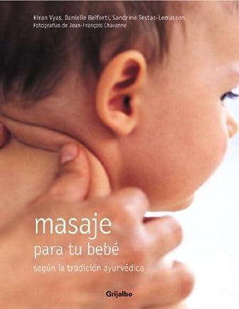 Masaje para tu bebe: Segun la tradicion ayurvedica (Spanish Edition)