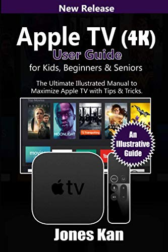 Apple TV (4K) User Guide for Kids, Beginners, & Seniors: The Ultimate Illustrated manual to Maximize Apple TV with Tips & Tricks
