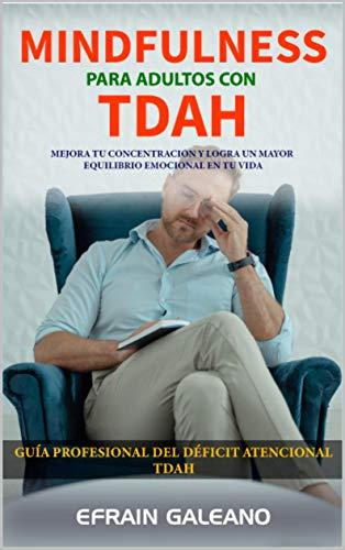 MINDFULNESS para Adultos con TDAH: Guía Completa sobre El Trastorno por Déficit de Atención con Hiperactividad | Síntomas, causas, tratamiento y Ejercicios prácticos