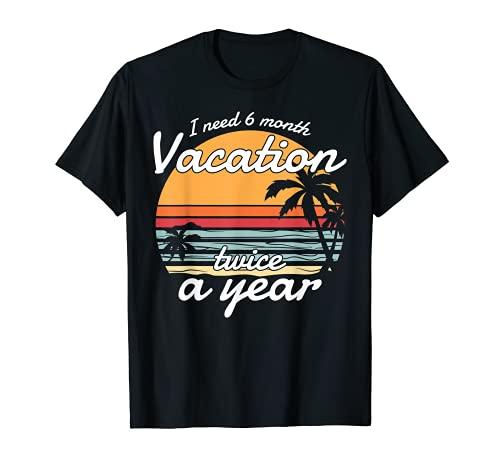Necesito 6 Meses De Vacaciones Al Menos 2 Veces Al Año Camiseta