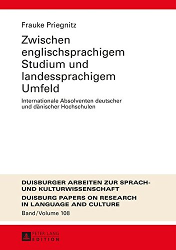 Zwischen englischsprachigem Studium und landessprachigem Umfeld: Internationale Absolventen deutscher und dänischer Hochschulen (DASK – Duisburger ... Research in Language and Culture, Band 108)