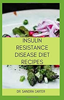 Insulin Resistance Disease Diet Recipes: It entails everything regarding insulin resistance disease and diet effectiveness...