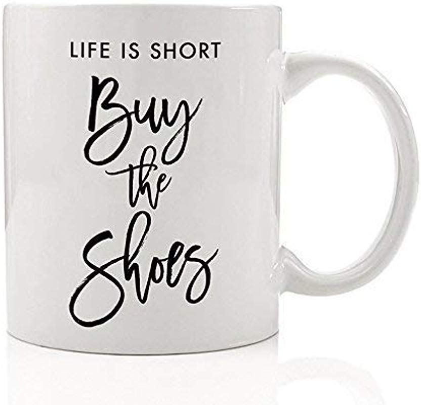 Life Is Short Buy The Shoes Coffee Mug Life Is Good Shoe Lover Fashionista Fashion Gift Funny 11oz Ceramic Cup By Digibuddha DM0053