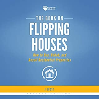 The Book on Flipping Houses     How to Buy, Rehab, and Resell Residential Properties              Written by:                                                                                                                                 J Scott                               Narrated by:                                                                                                                                 Randy Streu                      Length: 8 hrs and 45 mins     1 rating     Overall 5.0