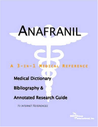 Anafranil - A Medical Dictionary, Bibliography, and Annotated Research Guide to Internet References