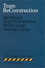 Team Reconstruction: Building a High Performance Work Group During Change