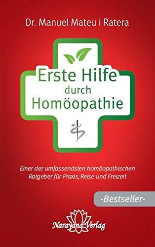 Erste Hilfe durch Homöopathie: Einer der umfassendsten homöopathischen Ratgeber für Praxis, Reise und Freizeit