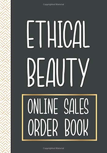 Ethical Beauty Online Sales Order Book: Daily Sales Order Log Book For Online Ethical Beauty business To keep Track And Record Costumers Orders , ... order forms + stock log + order log sheets