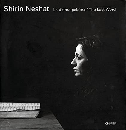 Shirin Neshat: The Last Word by Hamid Dabashi (2006-01-01)