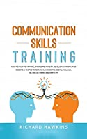 Communication Skills Training: How to Talk to Anyone, Overcome Anxiety, Develop Charisma, and Become a People Person While Boosting Body Language, Active Listening and Empathy (Your Mind Secret Weapons)