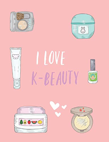 I love K-Beauty: Cute Korean Beauty notebook, Blank lined journal, For Fans of K beauty Creams, Skincare, Makeup & Products