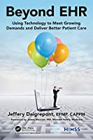Beyond EHR: Using Technology to Meet Growing Demands and Deliver Better Patient Care (HIMSS Book Series)