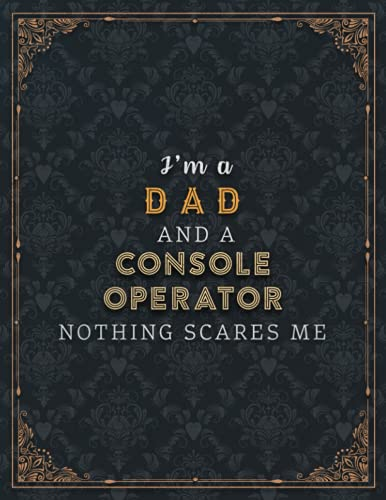 Console Operator Lined Notebook - I'm A Dad And A Console Operator...