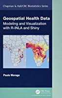 Geospatial Health Data: Modeling and Visualization with R-INLA and Shiny (Chapman & Hall/CRC Biostatistics Series)
