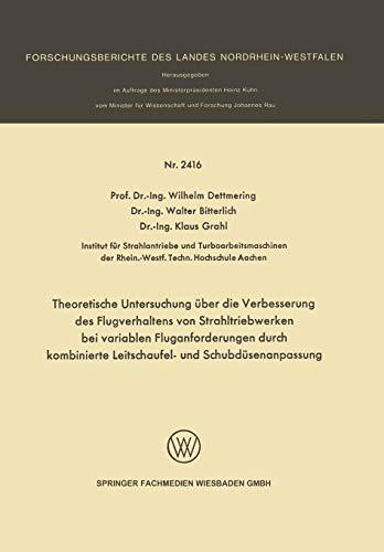 Theoretische Untersuchung über die Verbesserung des Flugverhaltens von Strahltriebwerken bei variablen Fluganforderungen durch kombinierte ... Landes Nordrhein-Westfalen, 2416, Band 2416)