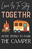 Love Is To Stay Together After Trying To Park The Camper: Travels and Camping Adventures. Perfect Ca...