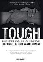 Tough: Building True Mental, Physical and Emotional Toughness for Success and Fulfillment