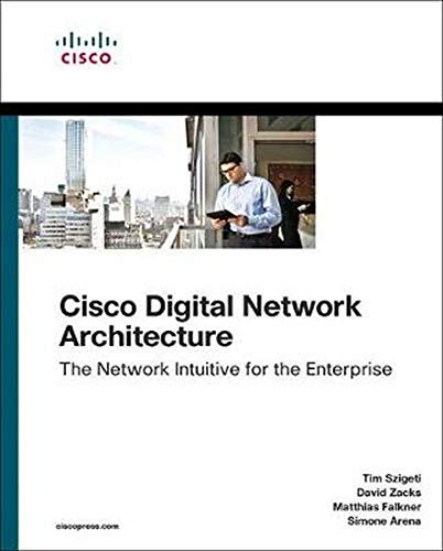 Szigeti, T: Cisco Digital Network Architecture: Intent-Based Networking for the Enterprise (Networking Technology)