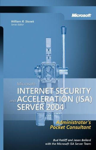 Microsoft® Internet Security and Acceleration (ISA) Server 2004 Administrator's Pocket Consultant (Pro-Administrator's Pocket Consultant)