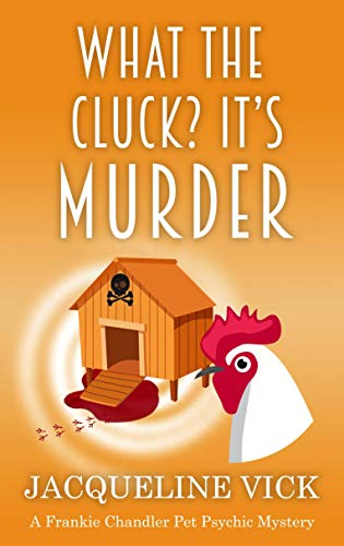What the Cluck? It's Murder (A Frankie Chandler Pet Psychic Mystery Book 4) by [Jacqueline Vick]