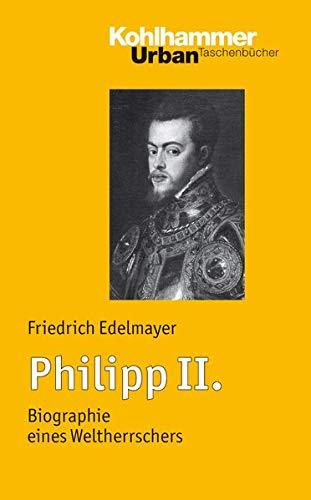 Philipp II.: Biographie eines Weltherrschers (Urban-Taschenbücher, Band 630)