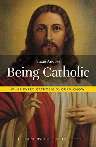 Being Catholic: What Every Catholic Should Know