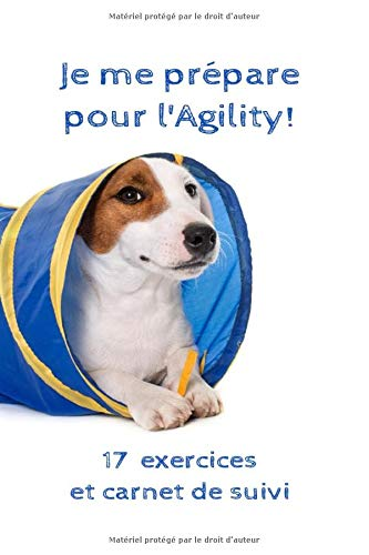 Je me prépare pour l\'Agility: Carnet préparatoire pour l'agility : Pour les chiots et les chiens avant d'aller en classe d'agility | Idées de jeux et ... d'entraînement | 6x9 po, papier blanc