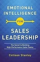 Emotional Intelligence for Sales Leadership: The Secret to Building High-Performance Sales Teams