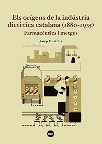 Orígens de la indústria dietètica catalana (1880-1935), Els. Farmacèutics i metges (eBook) (Catalan Edition)