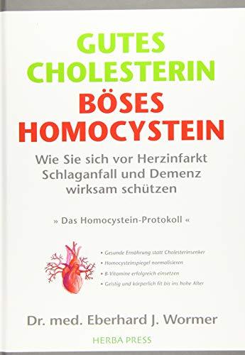 GUTES CHOLESTERIN - BÖSES HOMOCYSTEIN: Wie Sie sich vor Herzinfarkt, Schlaganfall und Demenz wirksam schützen. Die wirklichen Ursachen der Arteriosklerose .