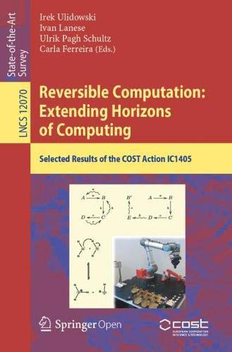 Reversible Computation: Extending Horizons of Computing: Selected Results of the COST Action IC1405 (Lecture Notes in Computer Science (12070))