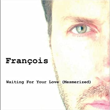 Waiting for Your Love (Mesmerized)