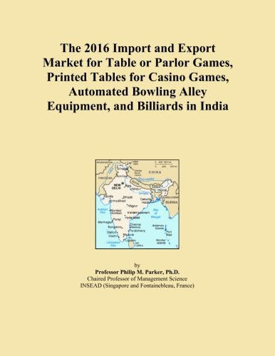 The 2016 Import and Export Market for Table or Parlor Games, Printed Tables for Casino Games, Automated Bowling Alley Equipment, and Billiards in India