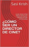 ¿CÓMO SER UN DIRECTOR DE CINE?: GUÍA PASO POR PASO (ENGLISH TRANSLATION ATTACHED)