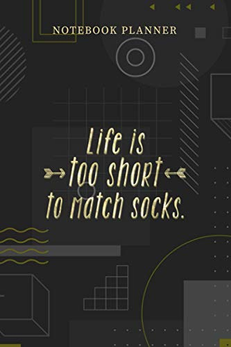 Notebook Planner Life Is Too Short To Match Socks Funny: Financial, Pocket, Planning, Personalized, Journal, Over 100 Pages, 6x9 inch, Menu